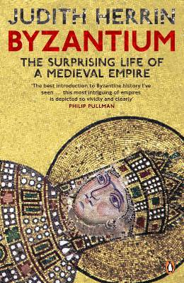 """""""Byzantium: The Surprising Life of a Medieval Empire"""" by Judith Herrin"""