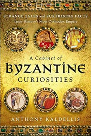"""""""A Cabinet of Byzantine Curiosities"""" by Anthony Kaldellis"""