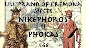 Liutprand of Cremona meets Nikephoros II Phokas, 968
