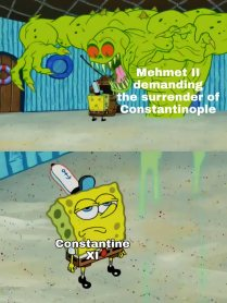 Meme of Constantine XI facing Mehmed II's demand of surrender