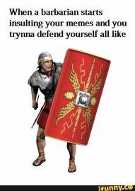 Meme of a legionnaire with a Scutum shield