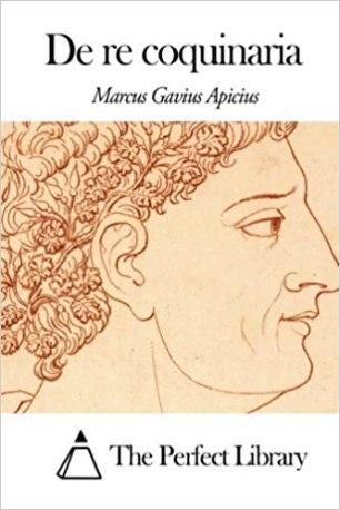 """""""De Re Coquinaria"""" of Marcus Gavius Apicius"""